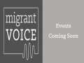 Migrant Voice - Events Coming Soon